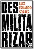 Desmilitarizar: segurança pub. e direitos humanos - Boitempo