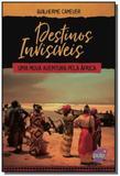 Destinos invisiveis: uma nova aventura pela africa - Pulp editora