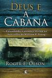 Deus e a cabana - Entendendo a presença divina no Best-seller de William P. Young