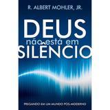 Deus Não Está em Silêncio - R. Albert Mohler Jr. - Fiel