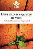 Deus nao se esqueceu de voce: verdades biblicas em - Sbb - sociedade biblia do brasil