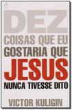 Dez Coisas Que Eu Gostaria Que Jesus Nunca Tivesse Dito - Cpad