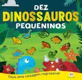 Dez dinossauros pequeninos - Faça uma contagem regressiva!