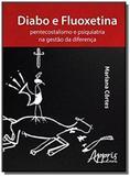 Diabo e Fluoxetina: Pentecostalismo e Psiquiatria na Gestao da Diferenca - Appris editora