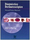 Diagnostico Dermatoscopico - Manual Pratico Ilustrado / Bowling - Revinter