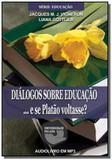 Dialogos sobre educacao... e se platao voltasse - - Universidade falada