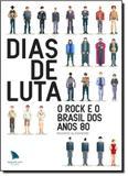 Dias de Luta: O Rock e o Brasil dos Anos 80 - Arquipelago editorial