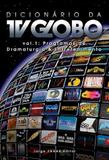 Dicionario da tv globo - programas de dramaturgia e entretenimento - Jorge zahar