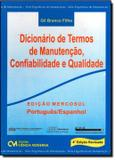 DICIONARIO DE TERMOS DE MANUTENCAO,  CONFIABILIDADE E QUALIDADE - PORT / ESP - 4ª ED - Ciencia moderna