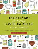 Dicionario de termos gastronomicos em 6 idiomas - Senac - rio