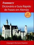 Dicionario e guia rapido de frases em alemao - linguagem real para viajantes - Alta books