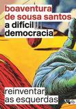 Dificil democracia, a - reinventar as esquerdas - Boitempo editorial