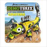 Dinotrux - os reptools conhecem a cratera - Ciranda cultural
