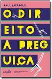Direito a preguica, o                           01 - Edipro