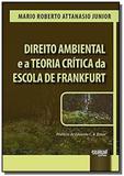 Direito Ambiental e a Teoria Crítica da Escola de Frankfurt - Prefácio de Eduardo C. B. Bittar - Jurua