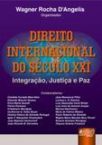 Direito Internacional do Século XXI - Integração, Justiça e Paz - Juruã