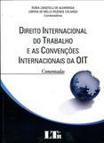 Direito Internacional do Trabalho e as ConvenÃões Internacionais da OIT - Comentadas - Ltr