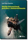 Direito Internacional, Petróleo e Desenvolvimento - Saraiva