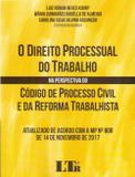 Direito Processual do Trabalho na Perspectiva do Codigo De Processo Civil e da Reforma Trabalhista - Ltr