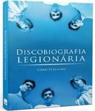 Discobiografia Legionaria - Leya brasil