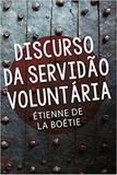 Discurso da Servidão Voluntária - Martin claret