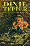 Dixie Tepper e o Pendulo do Terror - Novo seculo