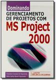 Dominando Gerenciamento de Projetos com MS Project 2000 - Ciencia moderna