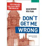 Don39t Get Me Wrong: 1000 expressões para falar inglês como um nativo - Brennan, brian / plana, rosa