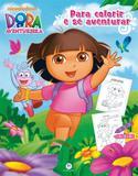 Dora, A Aventureira - para Colorir e Se Aventurar - Ciranda cultural