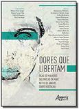 Dores que libertam: falas de mulheres das favelas da maré, no rio de j - Appris editora