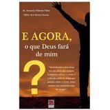E Agora, o Que Deus Fara de Mim - Hélio dos Santos Souza - Editora reflexão