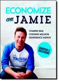 Economize Com Jamie: Compre Bem, Cozinhe Melhor e Desperdice Menos - Globo estilo