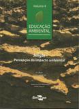 Educação Ambiental - Julgar, Percepção do Impacto Ambiental - Volume 4 - Embrapa