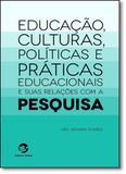 Educação, Culturas, Políticas e Práticas Educacionais e Suas Relações com a Pesquisa - Sulina