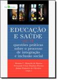 Educação e Saúde: Questões Práticas Sobre o Processo de Integração e Inclusão Social - Vol.2 - Paco editorial