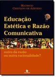 Educação Estética e Razão Comunicativa - Vol.33 - Outro da Razão ou Outra Racionalidade - Unijui