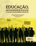 Educaçao, movimentos sociais e politicas governamentais - Appris