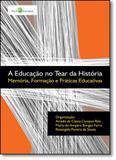 Educação no Tear da História, A: Memória, Formação e Práticas Educativas - Paco editorial
