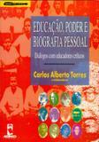 Educação, Poder e Biografia Pessoal - Diálogos Com Educadores Críticos