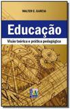 Educacao visao teorica e pratica pedagogica - Liber livro