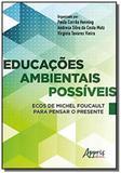 Educações ambientais possíveis: ecos de michel foucault para pensar o - Appris editora