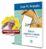 EDUCAR: EXIGENCIA e PAIXAO - DESAFIOS PARA EDUCADORES CRISTAOS (PAPA FRANCISCO) - Ave maria