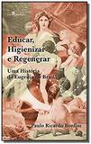 Educar, higienizar e regenerar: uma historia da eu - Paco editorial