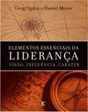 Elementos Essenciais da Liderança Visão, Influência, Caráter - Vida