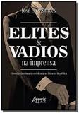 Elites e vadios na imprensa: histórias da educação e violência na prim - Appris editora