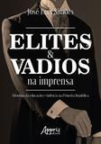 Elites e vadios na imprensa: histórias da educação e violência na primeira república - Appris editora e livraria ltda