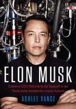 Elon musk - como o ceo bilionario da spacex e da tesla esta moldando nosso - Editora intrinseca ltda