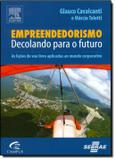 Empreendedorismo - decolando para o futuro - Alta books  elsevier