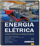 Energia eletrica: qualidade e eficiencia para apli - Editora erica ltda