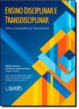 Ensino Disciplinar e Transdisciplinar: Uma Coexistência Necessária - Wak
